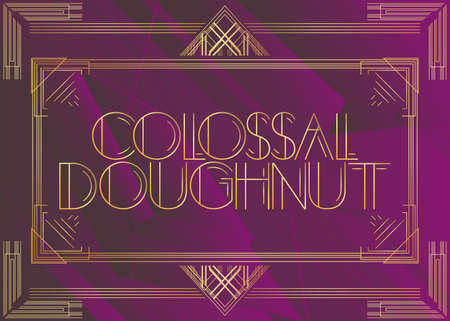 Art Deco Colossal Doughnut text. Decorative greeting card, sign with vintage letters.