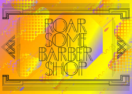 Art Deco Roar Some Barber Shop text. Decorative greeting card, sign with vintage letters. Illustration