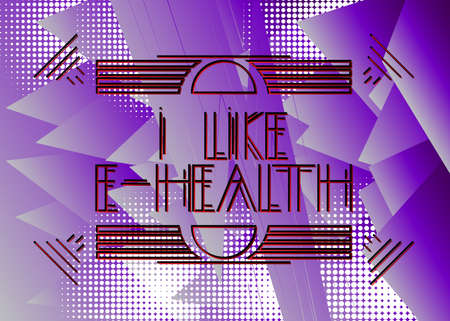 Art Deco I Like E-Health text. Decorative greeting card, sign with vintage letters.