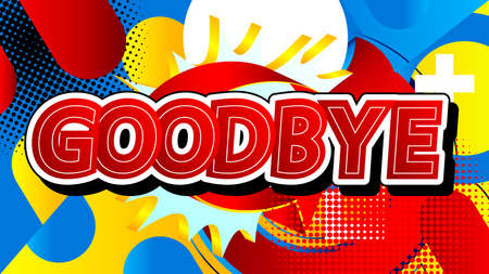 Comic book Goodbye word. Bright cartoon vector illustration in retro pop art style. Comic text effects.