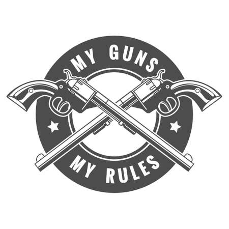 gun shot: Two crossed revolvers and lettering My guns my rules. Only free font used. Isolated on white background.