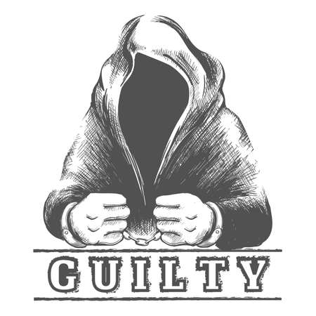 Hand drawn Prisoner in Hood with Hands in cuffs and grunge lettering Guilty. Vector Illustration.