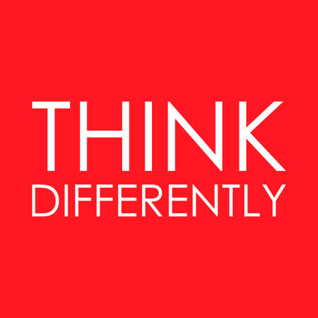 Think differently - Being different, standing out from the crowd, confidence, uniqueness, innovation, creativity