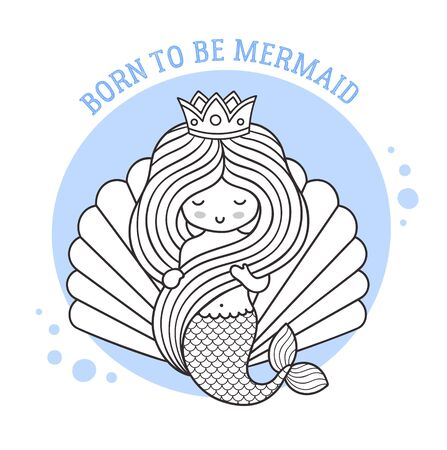 Princess mermaid on the background of a large seashell. Born to be mermaid quote. Cute cartoon character. Vector illustration for coloring book, print, card, postcard, poster, t-shirt, tattoo.