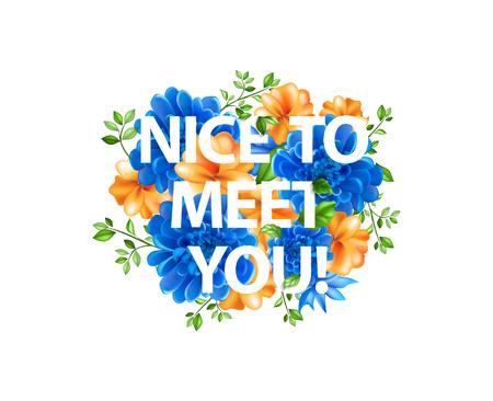 De vector illustratie van bloemen met belettering leuk je te ontmoeten, boeket van bloemen, blauwe bloem, oranje bloem, bloemen achtergrond, bloemstuk voor felicitatie, kaart, briefkaart, bericht