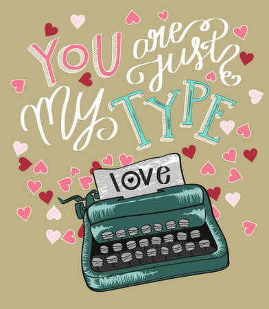 valentineday: You are just my tipe. Happy Valentines Day. Hand lettering. Handmade calligraphy, vector. Greeting card. Happy Valentines Day message. Illustration