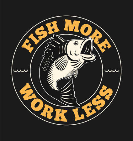 Fish illustration with slogan. Fish more work less.