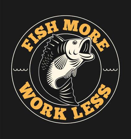 Illustration de poisson avec slogan. Pêcher plus travailler moins.
