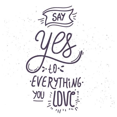 Sagen Sie Ja zu allem, was Sie lieben - von Hand gezeichnet Schriftzug Zitat. Vektorgrafik
