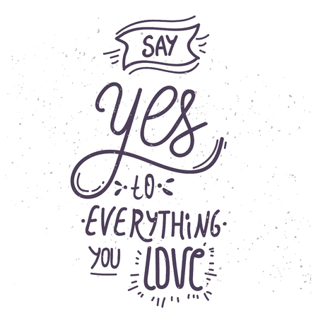 say: Say yes to everything you love - hand-drawn lettering quote.