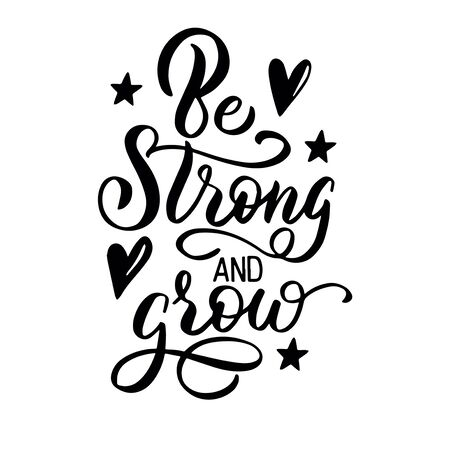 Lettering composition - be strong and grow, on a white background. Motivational inscription for the design of postcards, posters, covers of notebooks and wrapping paper