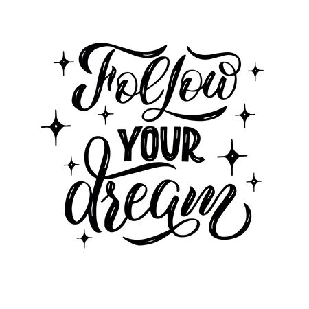 Lettering composition on a white background - follow your dream. An inscription for the design of cards, invitations, notebook covers, prins on t-shirts