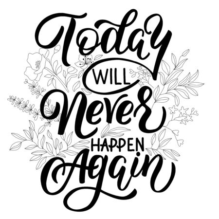 Motivational phrase in vector graphics - today will never happen again - on a white background. For the design of postcards, posters, banners, prints on t-shirts, covers of diaries, packages 일러스트
