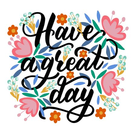 Motivational phrase - have a great day - in vector graphics on a background of pink flowers and leaves. For the design of postcards, posters, congratulations, wrapping paper, notebook covers