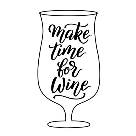 Make time for wine - vector lettering on white background. For the design of postcards, posters, covers, prints for mugs, t-shirts, backpacks