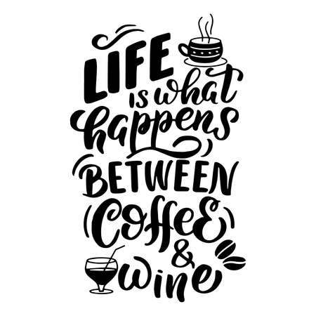 Vector image with inscription - life is what happens between coffee, wine - on a white background. For the design of postcards, posters, banners, notebook covers, prints for t-shirt, mugs, pillows