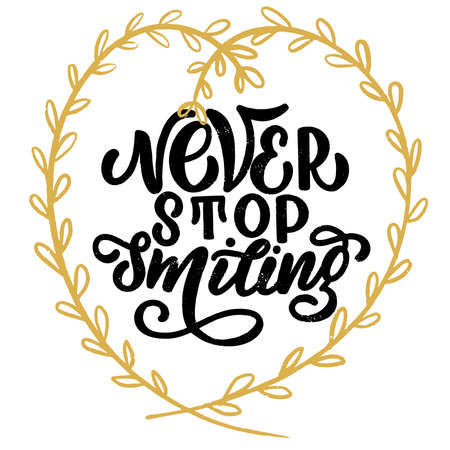 Inscription - never stop smiling - black letters and gold wreath on a white background, vector graphics. For postcards, posters, t-shirt prints, notebook covers, packaging, stickers