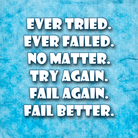 again: Ever tried. Ever failed. No matter. Try Again. Fail again. Fail better..A famous inspirational motivating quote by Samuel Beckett.Blue Grunge background with rustic efect