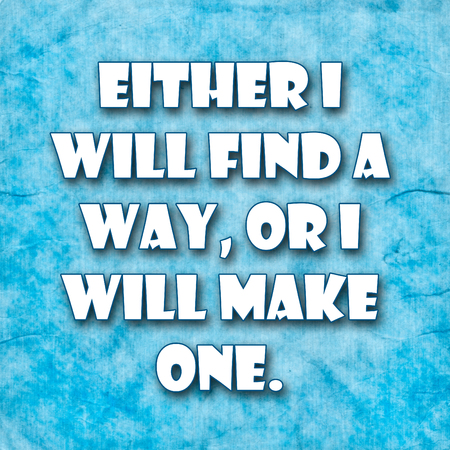 either: Either I will find a way, or I will make one.A famous inspirational motivating quote by Philip Sidney.Blue Grunge background with rustic efect