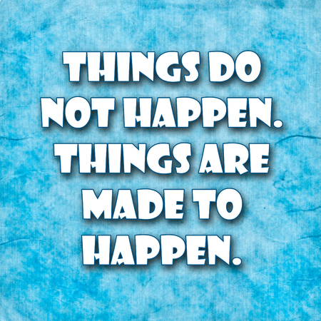 things to do: Things do not happen. Things are made to happen..A famous inspirational motivating quote by John F. Kennedy.Blue Grunge background with rustic efect