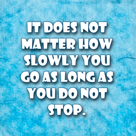 It does not matter how slowly you go as long as you do not stop.A famous inspirational motivating quote by Confucius.Blue Grunge background with rustic