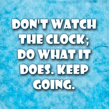 motivating: Dont watch the clock; do what it does. Keep going.A famous inspirational motivating quote by Sam Levenson.Blue Grunge background with rustic efect Stock Photo