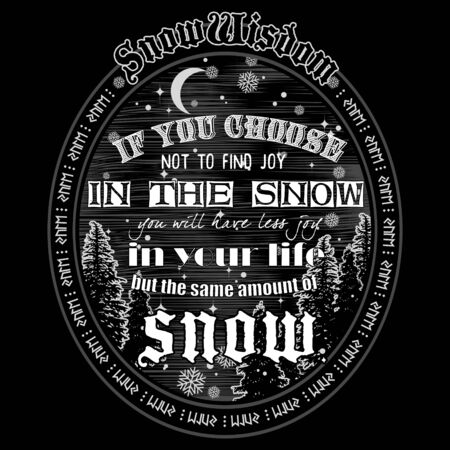 Winter design inspiring motivation quote with text - If you choose not to find joy in the snow, you will have less joy in your life but still the same amount of snow.