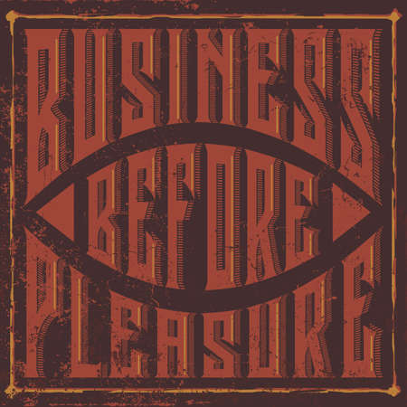 like english: Vintage style English saying - Business before Pleasure - Tee print design - vintage vector typography - Stylish typographic poster design in cute style. Can be used like post card. Illustration