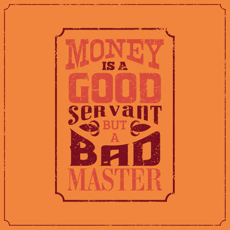 Calligraphic vintage saying words. Money is a good servant, but a bad master.