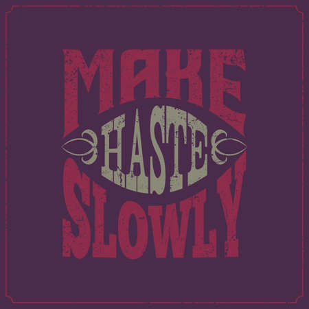 Calligraphic vintage saying words. Make haste slowly.
