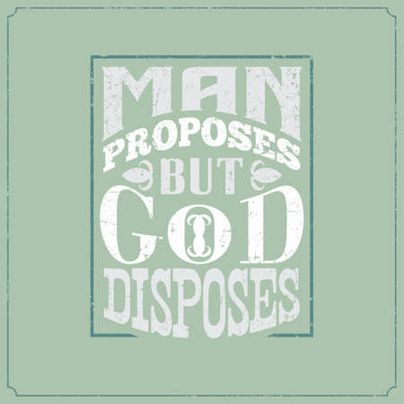 Calligraphic vintage saying words style. Man proposes, but God disposes.