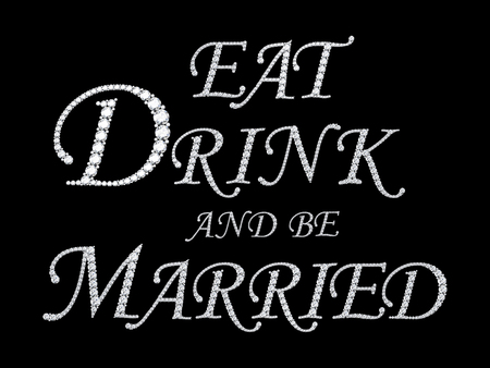 Text from diamonds - Eat dirink and be married