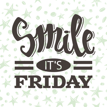 it's: Smile its friday. Vector typography poster with lettering, inspirational motivational quote. Illustration