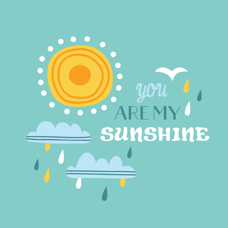 Vector print with hand drawn weather objects and you are my sunshine lettering