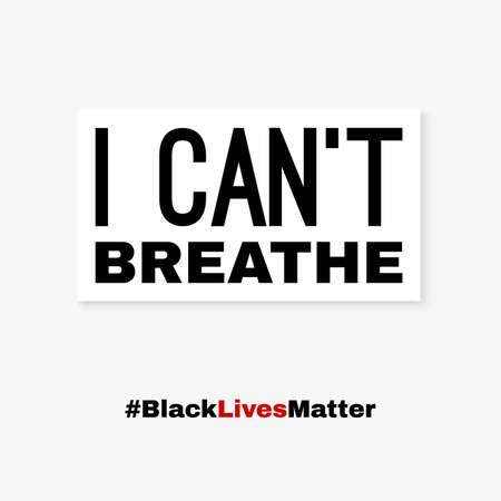 Black lives matter. I can't breathe. Protest banner about human right of black people in USA. Vector illustration. Ilustrace
