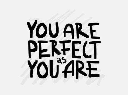 Motivation inspirational quote You are perfect as you are. Hand drawn lettering. Poster, banner, card, print, tshirt  typography design. Illustration isolated on white background. Black font. Vector  イラスト・ベクター素材