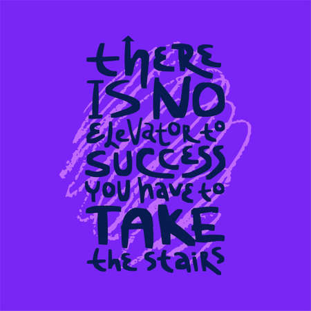 Motivation inspirational quote There is no elevator to success you have to take the stairs. Hand drawn lettering. Poster, banner, card, print, tshirt  typography design. Illustration on violet color b