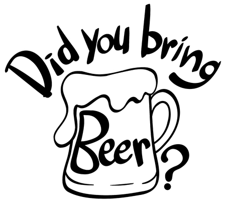 Word expression for did you bring beer illustration