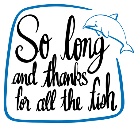 Word expression for so long and thanks for all the fish illustration