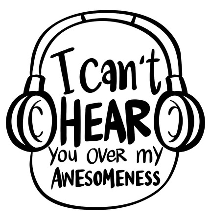 Word expression for I cant hear you over my awesomeness illustration Иллюстрация