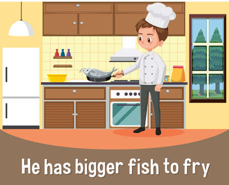 English idiom with picture description for he has bigger fish to fry illustration
