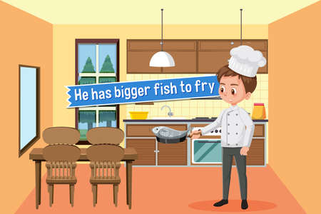 Idiom poster with He has bigger fish to fry illustration