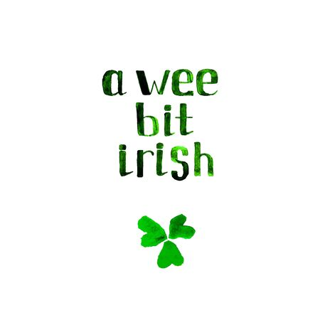 saint patrick's day: A wee bit irish watercolor green phrase. Vector quote for banners, cards and posters on Saint Patricks day.