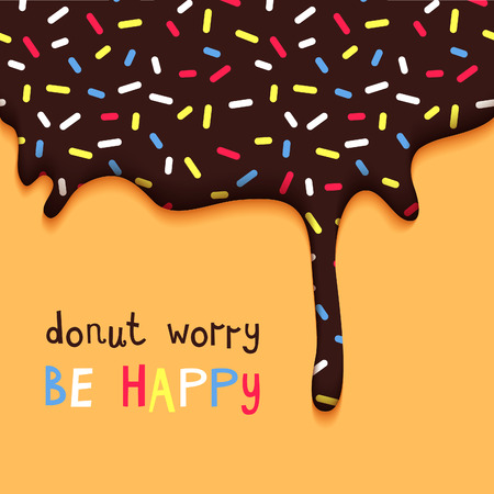 chocolate: Donut Worry Be Happy Facetious Motivation Poster. Hand Drawn Quote.  Abstract Vector Card with Chocolate Cake Glaze.