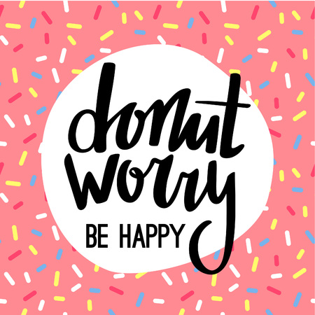 Donut Worry Be Happy Funny Greeting Card. Hand Lettered Phrase on Pink Doughnut Glaze. Creative Quote for Cards, Posters or Motivation Wallpapers.