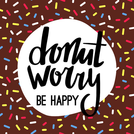 powder: Donut Worry Be Happy Funny Greeting Card. Lettered Phrase on Brown Chocolate Doughnut Glaze. Creative Quote for Cards,  Posters or Motivation Wallpapers. Illustration