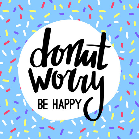 be happy: Lettered Phrase on Blue Doughnut Glaze. Donut Worry Be Happy Funny Greeting Card. Creative Quote for Cards,  Posters or Motivation Wallpapers.