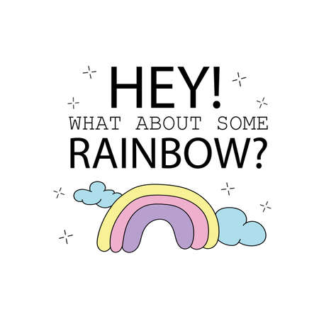 What about some rainbow quote and cute rainbow drawing - Vector illustration design - Vector illustration design for t shirt graphics, prints, posters, cards and other uses