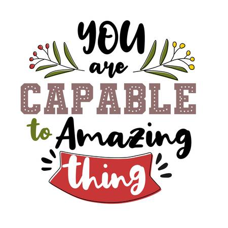 You are capable to amazing thing