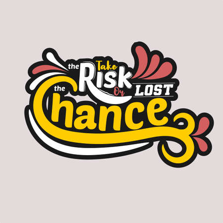 Take the risk or lost the chance